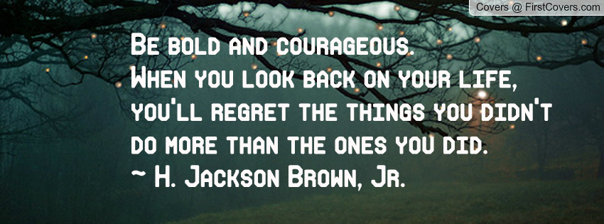 be bold and courageous